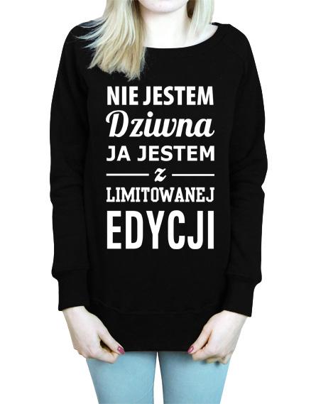 Damska czarna bluza z napisem Nie jestem dziwna, ja jestem z limitowanej edycji. Idealny prezent dla dziewczyny