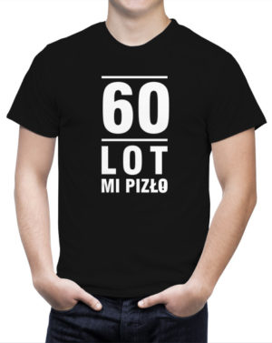 Koszulka z napisem 60 lot mi pizło