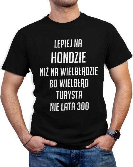 Męski czarny T-shirt Lepiej na hondzie, niż na wielbłądzie, bo wielbłąd turysta nie lata 300