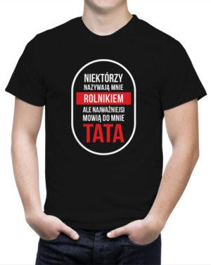 Koszulka dla taty NIEKTÓRZY NAZYWAJĄ MNIE ROLNIKIEM